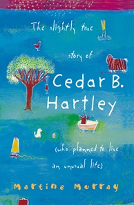 The Slightly True Story of Cedar B Hartley by Martine Murray